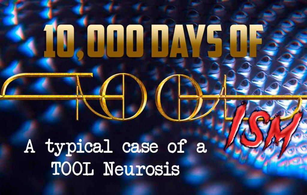 10,000 days of TOOLism