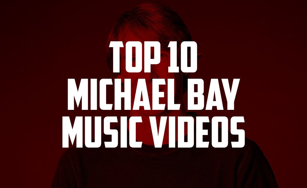 TOP 10 MICHAEL BAY MUSIC VIDEOS